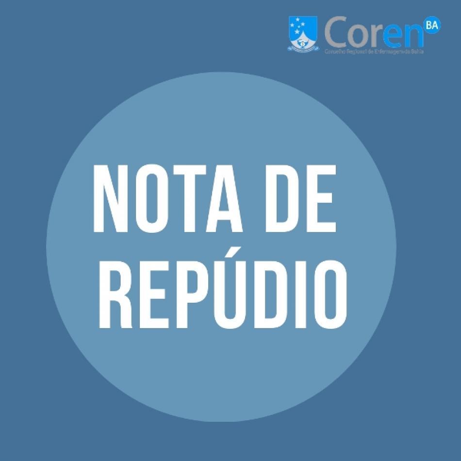 0797564a2f362 O Conselho Regional de Enfermagem de Bahia (Coren-BA) vem, pela presente  nota de repúdio, demonstrar publicamente sua indignação em relação às  agressões que ...
